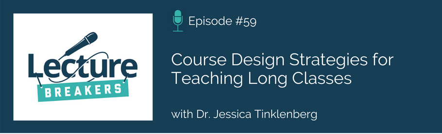 Episode 59: Course Design Strategies for Teaching Long Classes with Dr. Jessica Tinklenberg