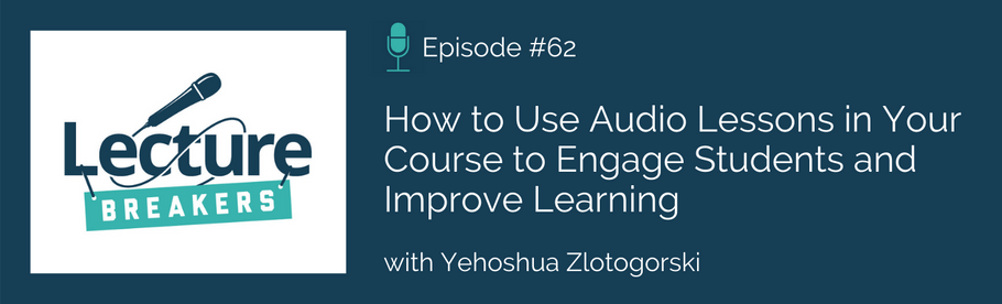 Episode 62: How to Use Audio Lessons in Your Course to Engage Students and Improve Learning with Yehoshua Zlotogorski