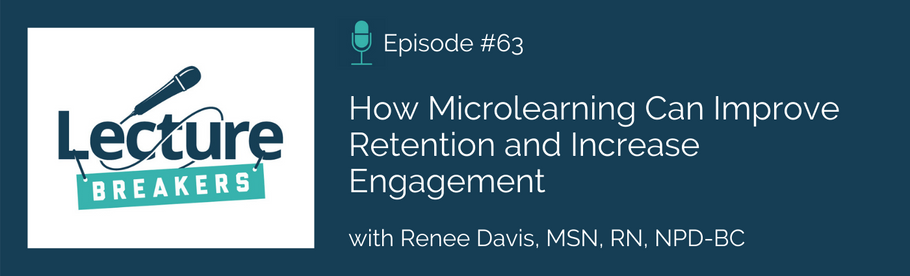 Episode 63: How Microlearning Can Improve Retention and Increase Engagement with Renee Davis, MSN, RN, NPD-BC