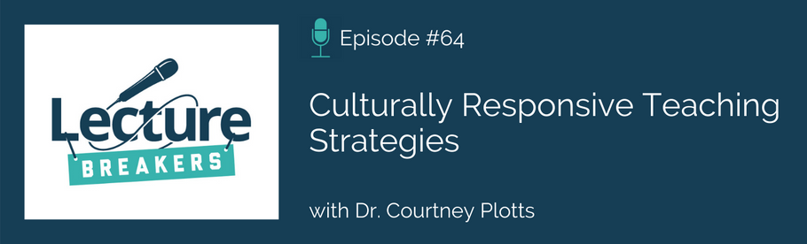 Episode 64: Culturally Responsive Teaching Strategies with Dr. Courtney Plotts
