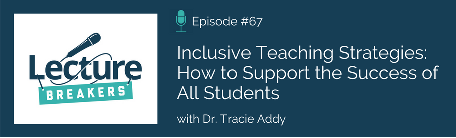 Episode 67: Inclusive Teaching Strategies: How to Support the Success of All Students with Dr. Tracie Addy
