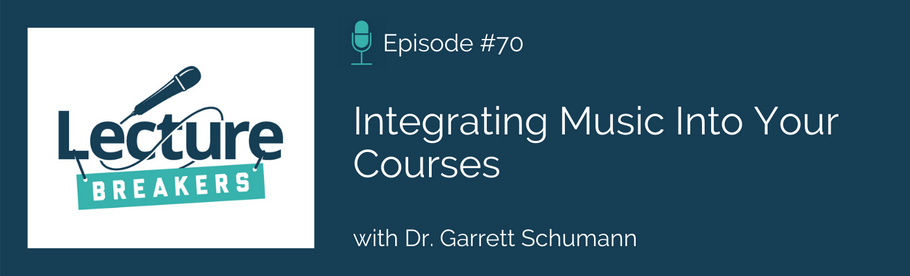 Episode 70: Integrating Music Into Your Courses with Dr. Garrett Schumann