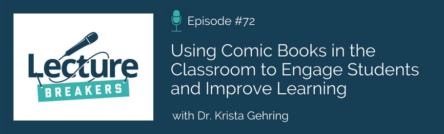 Episode 72: Using Comic Books in the Classroom with Dr. Krista Gehring