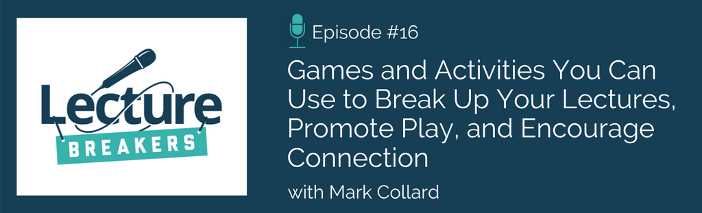 lecture breakers podcast teaching, learning, and using games and activities in the classroom