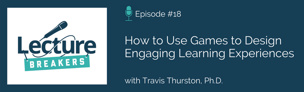 lecture breakers podcast travis thurston teaching with games active learning