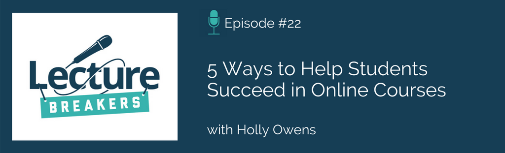 lecture breakers podcast 5 ways to help students succeed in online courses with barbi honeycutt and holly owens