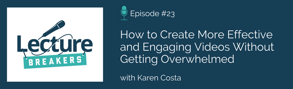 lecture breakers podcast teaching and learning creating effective videos with karen costa