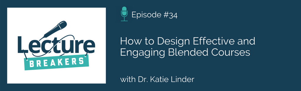 Lecture Breakers podcast teaching and learning strategies blended course design