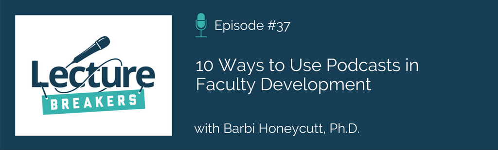 lecture breakers teaching and learning faculty development podcast