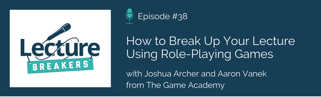 lecture breakers podcast how to break up your lecture using role playing games