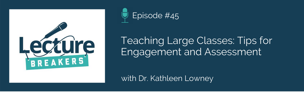 lecture breakers podcast episode 45 teaching large classes tips for engagement and assessment with Dr. Kathleen Lowney