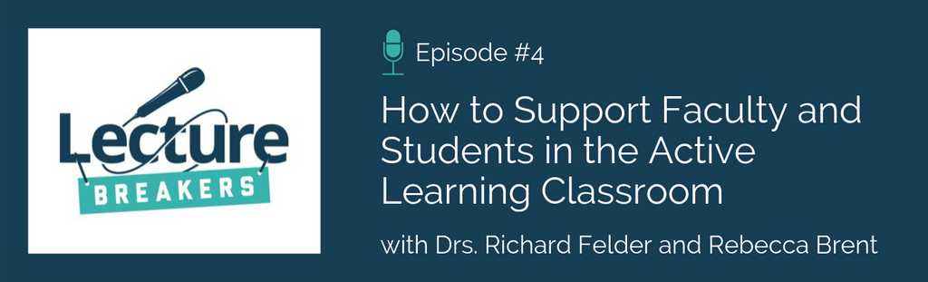 lecture breakers podcast episode 4 supporting students and faculty in the active learning classroom with felder and brent