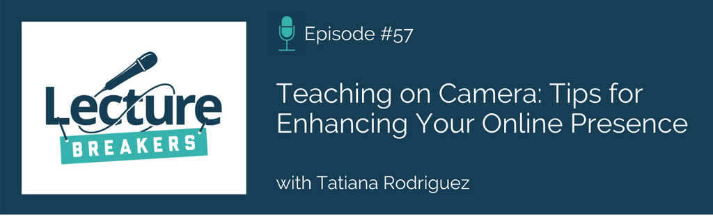lecture breakers podcast tips for teaching on camera and how to enhance your online presence and camera confidence