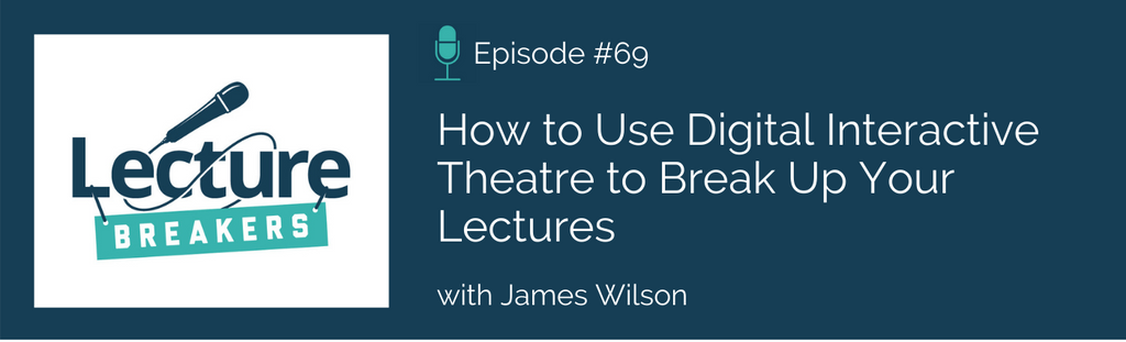 lecture breakers podcast digital interactive theatre teaching strategies to engage students