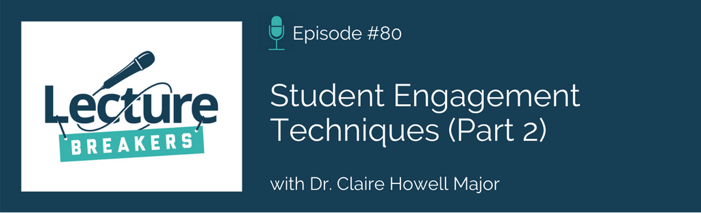 Episode 80: Student Engagement Techniques (Part 2) with Dr. Claire Howell Major
