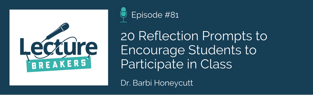 Lecture Breakers podcast Episode 81: 20 Reflection Prompts to Encourage Students to Participate in Class