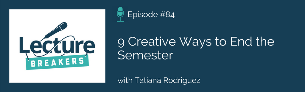 lecture breakers podcast teaching strategies to end the semester