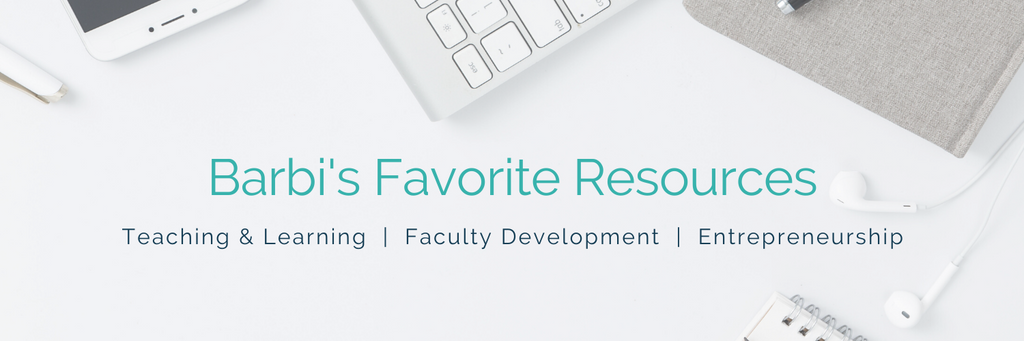 These are some of my favorite resources in teaching and learning, faculty development, higher education, business, and entrepreneurship.