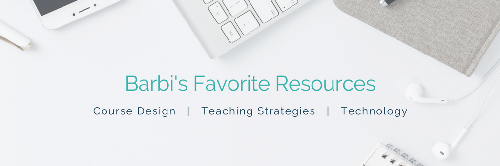Barbi's favorite resources, course design, teaching strategies, and technology