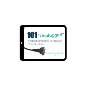 "101 ""Unplugged"" Flipped Strategies to Engage Students (e-book)"