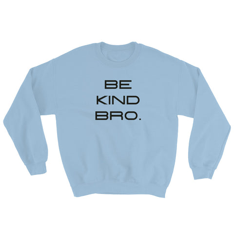 Be Kind Bro Sweatshirt-StruggleBear
