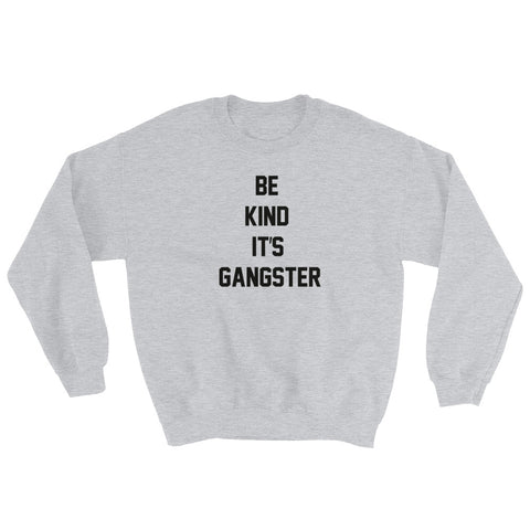 Image of Be Kind It's Gangster Sweatshirt-StruggleBear