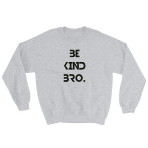 Be Kind Bro 2 Sweatshirt