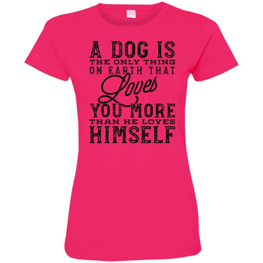 A Dog Is The Only Thing On Earth That Loves You Fitted T-Shirt For Women - Ohmyglad