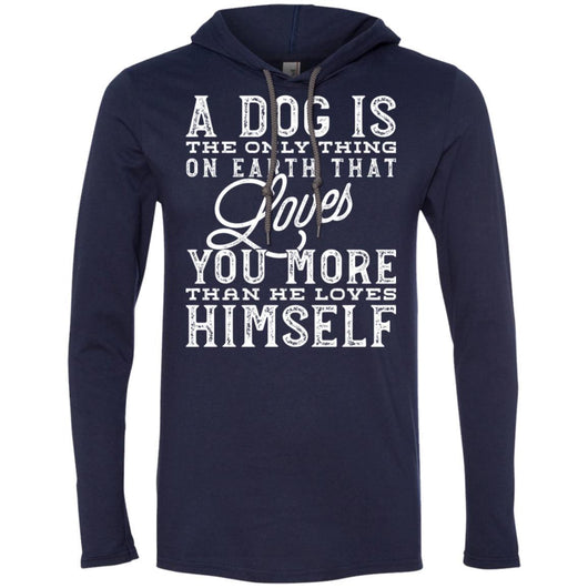 A Dog Is The Only Thing On Earth That Loves You Hooded Shirt For Men - Ohmyglad