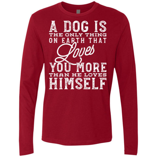 A Dog Is The Only Thing On Earth That Loves You Long Sleeve Shirt For Men - Ohmyglad