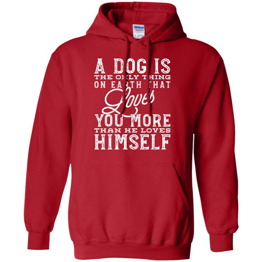 A Dog Is The Only Thing On Earth That Loves You Pullover Hoodie For Men - Ohmyglad