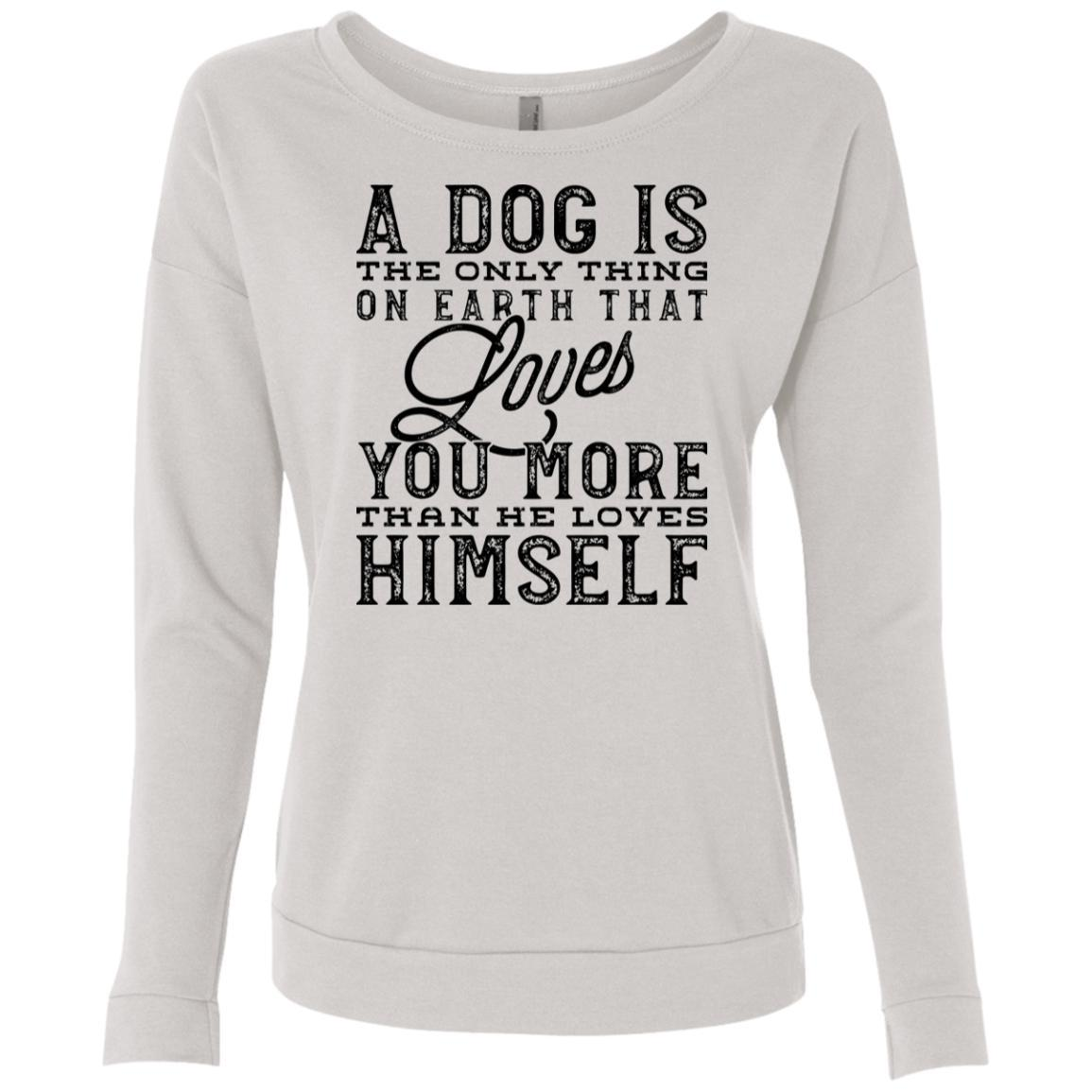 A Dog Is The Only Thing On Earth That Loves You Sweatshirt For Women - Ohmyglad