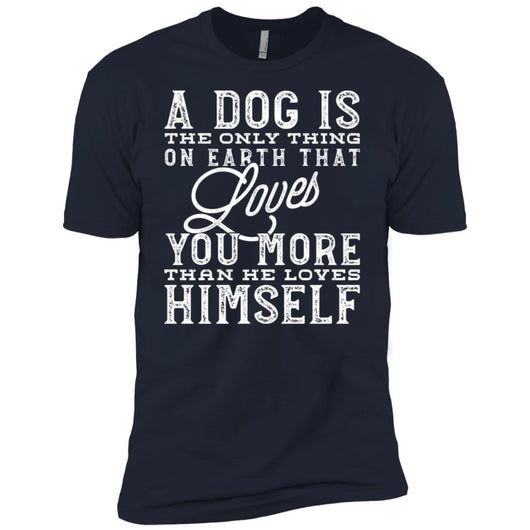 A Dog Is The Only Thing On Earth That Loves You Unisex T-Shirt - Ohmyglad