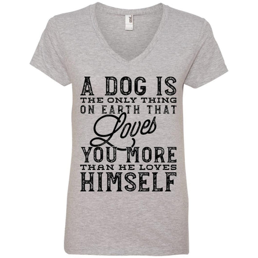A Dog Is The Only Thing On Earth That Loves You V-Neck T-Shirt For Women - Ohmyglad