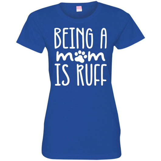 Being A Mom Is Ruff Fitted T-Shirt For Women - Ohmyglad