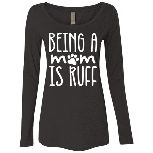 Being A Mom Is Ruff Long Sleeve Shirt For Women - Ohmyglad