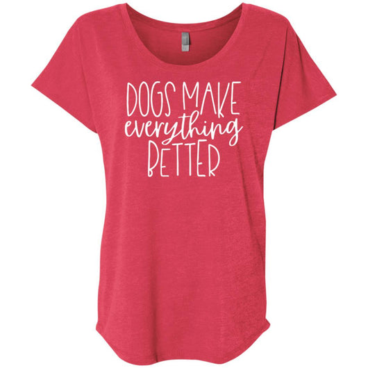 Dogs Make Everything Better Slouchy T-Shirt For Women - Ohmyglad