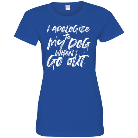 I Apologize To My Dog When I Go Out Fitted T-Shirt For Women - Ohmyglad