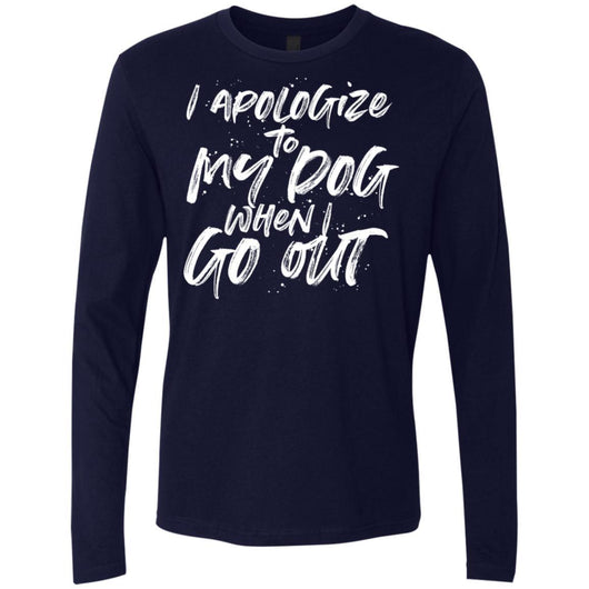 I Apologize To My Dog When I Go Out Long Sleeve Shirt For Men - Ohmyglad