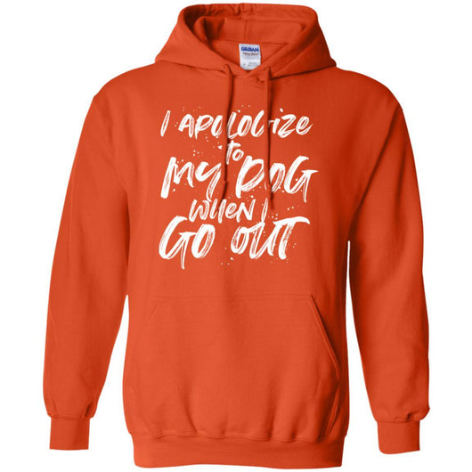 I Apologize To My Dog When I Go Out Pullover Hoodie For Men - Ohmyglad