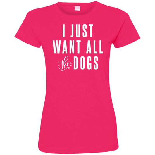 I Just Want All The Dogs Fitted T-Shirt For Women - Ohmyglad