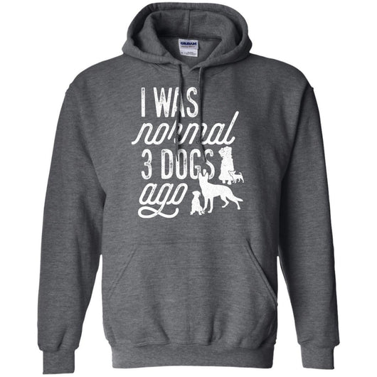 I Was Normal 3 Dogs Ago Pullover Hoodie For Men - Ohmyglad