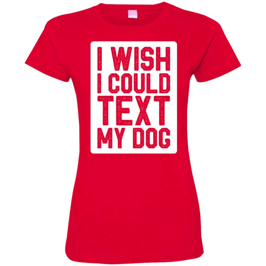 I Wish I Could Text My Dog Fitted T-Shirt For Women - Ohmyglad