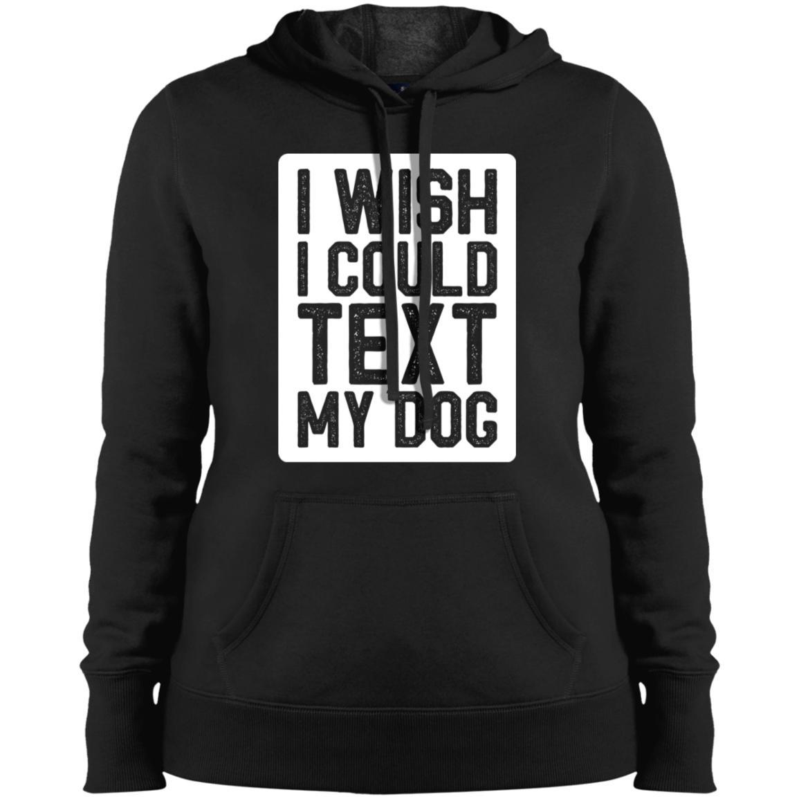I Wish I Could Text My Dog Hoodie For Women - Ohmyglad