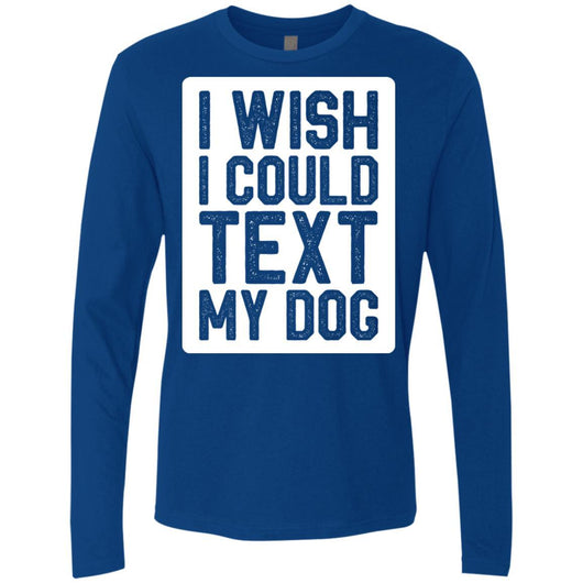 I Wish I Could Text My Dog Long Sleeve Shirt For Men - Ohmyglad