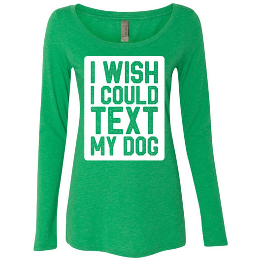 I Wish I Could Text My Dog Long Sleeve Shirt For Women - Ohmyglad