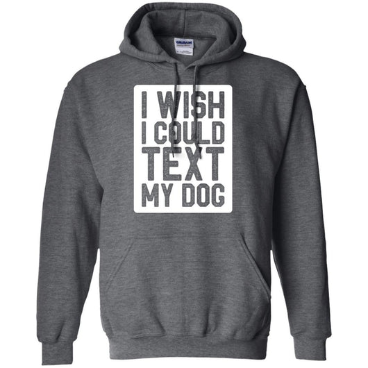 I Wish I Could Text My Dog Pullover Hoodie For Men - Ohmyglad