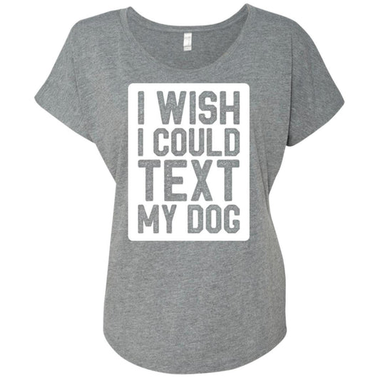 I Wish I Could Text My Dog Slouchy T-Shirt For Women - Ohmyglad