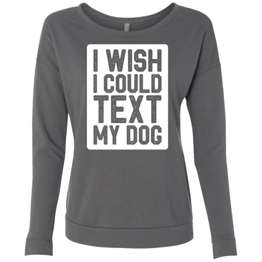 I Wish I Could Text My Dog Sweatshirt For Women - Ohmyglad