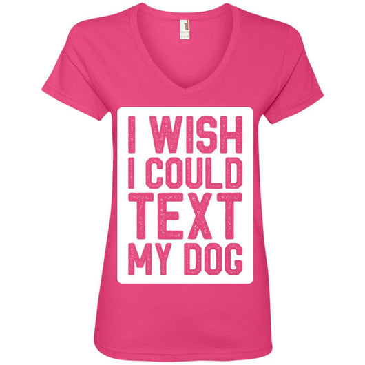 I Wish I Could Text My Dog V-Neck T-Shirt For Women - Ohmyglad
